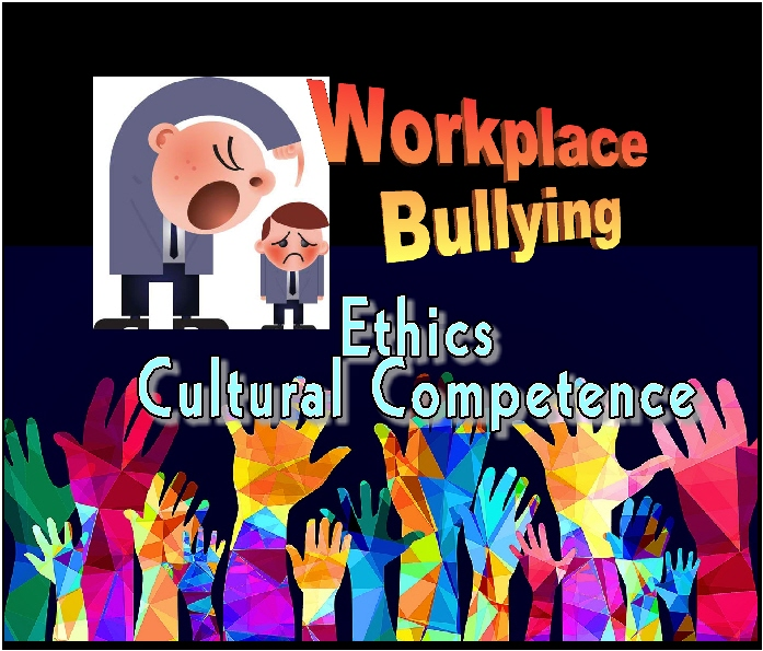 workplace bullying ethics cultural competence -B